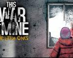 بازی This War of Mine: The Little Ones برای کنسول های نسل هشتم عرضه شد [تماشا کنید]